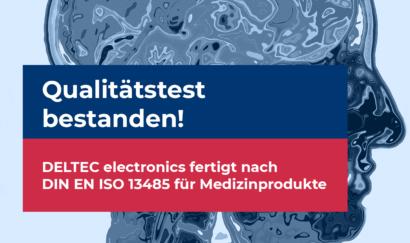 DELTEC hat die Zertifizierung DIN ISO 13485 für Medizinprodukte erfolgreich bestanden.